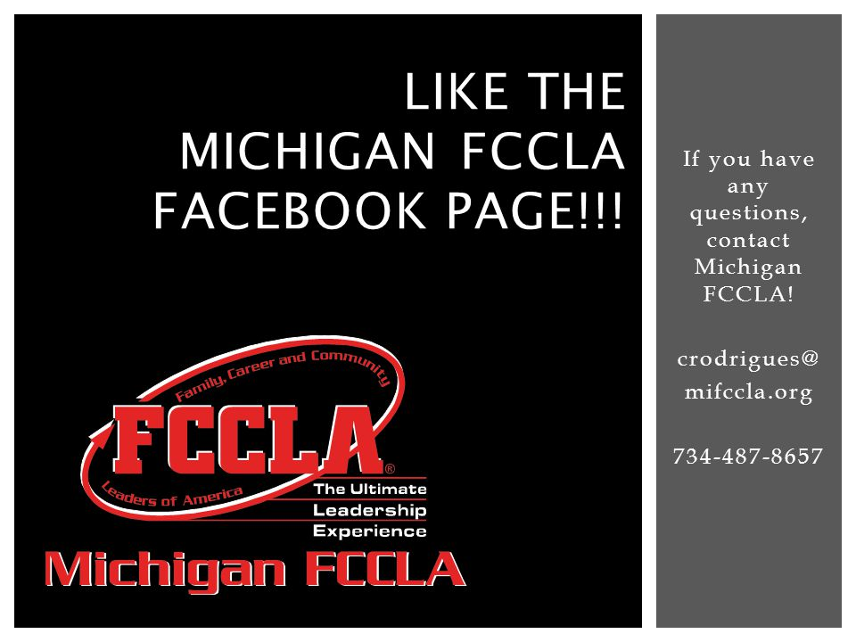 If you have any questions, contact Michigan FCCLA! crodrigues@ mifccla.org 734-487-8657 LIKE THE MICHIGAN FCCLA FACEBOOK PAGE!!!