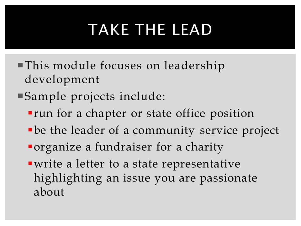  This module focuses on leadership development  Sample projects include:  run for a chapter or state office position  be the leader of a community