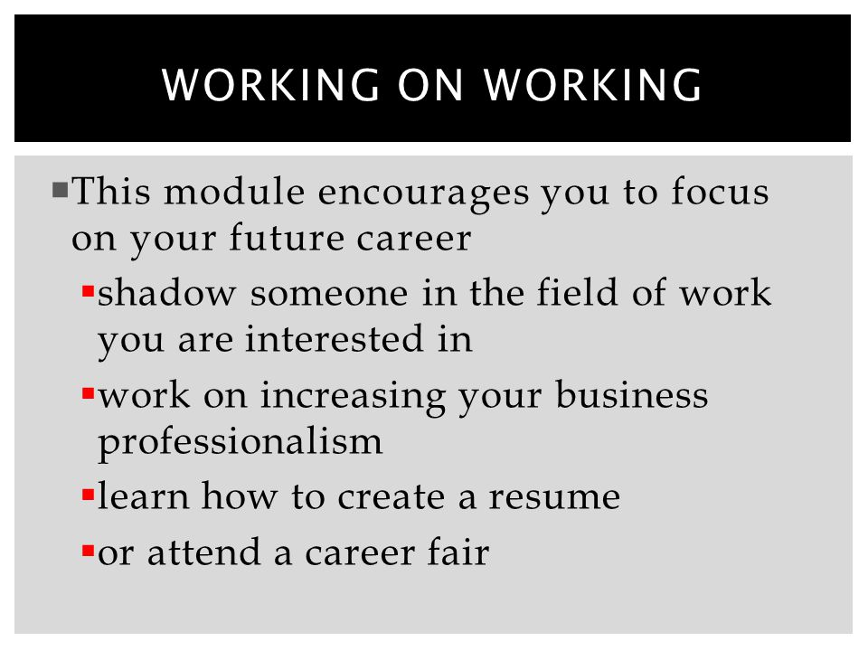  This module encourages you to focus on your future career  shadow someone in the field of work you are interested in  work on increasing your busi