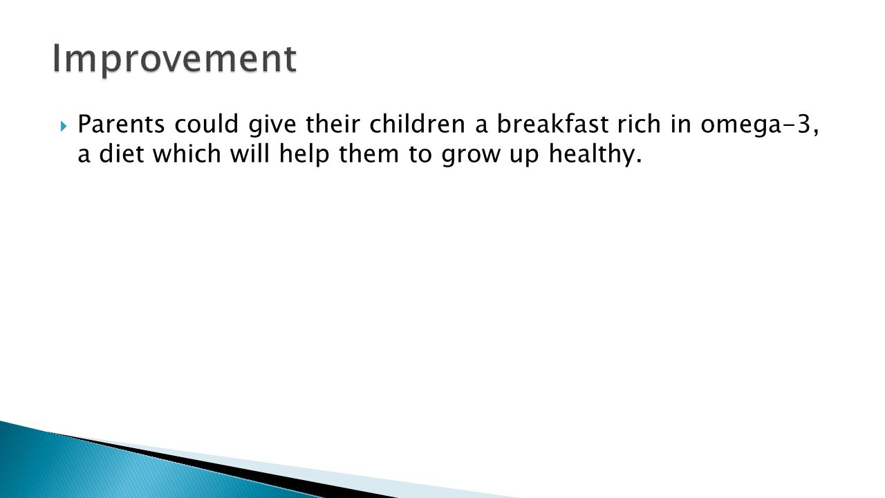  Parents could give their children a breakfast rich in omega-3, a diet which will help them to grow up healthy.