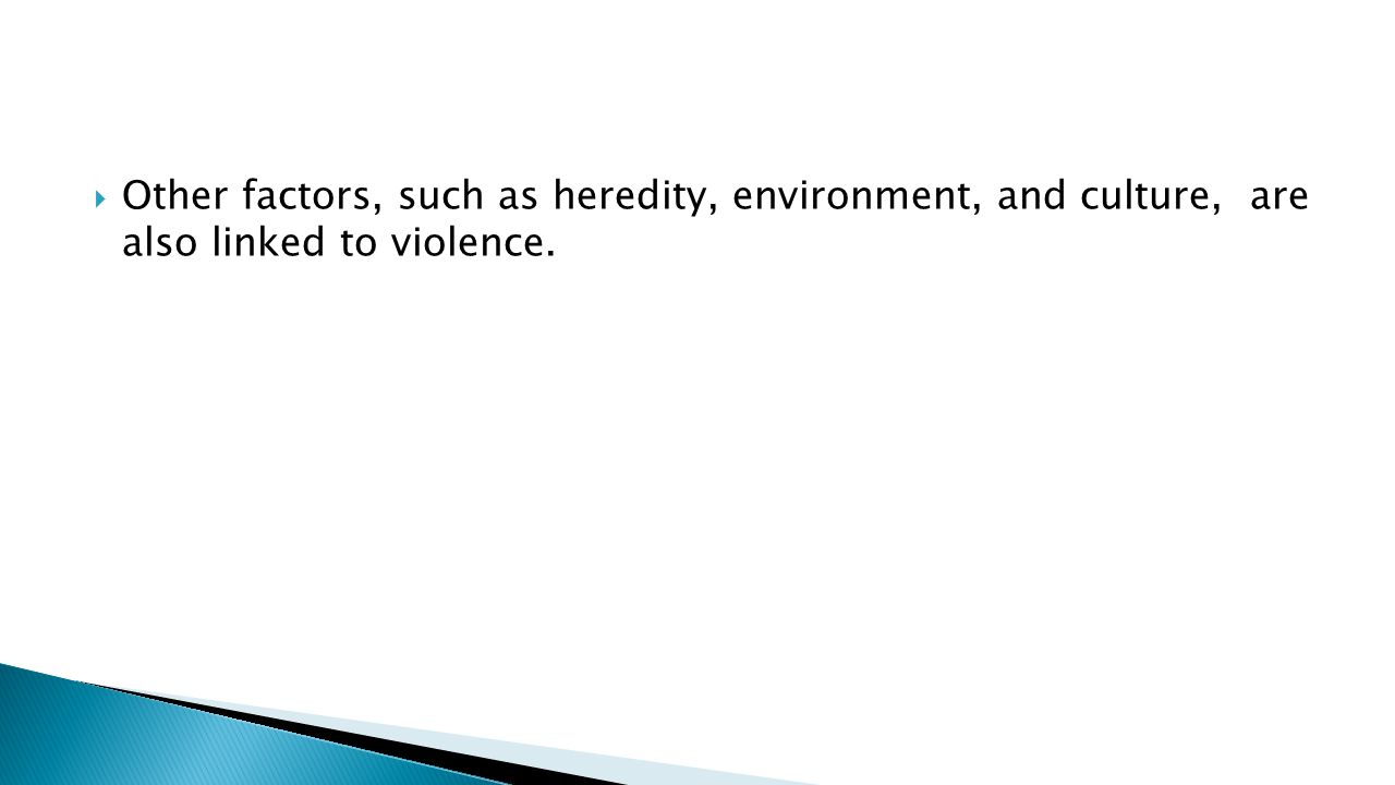  Other factors, such as heredity, environment, and culture, are also linked to violence.