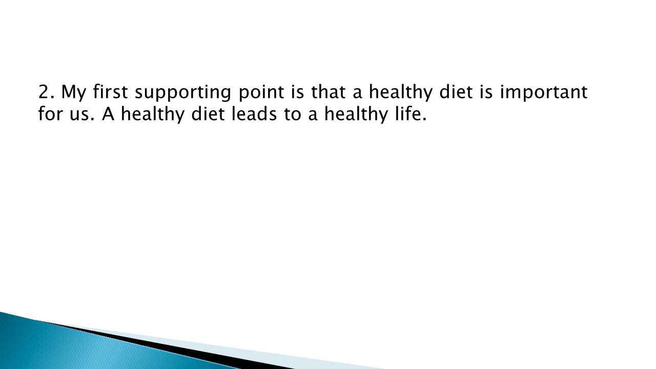 2.My first supporting point is that a healthy diet is important for us.