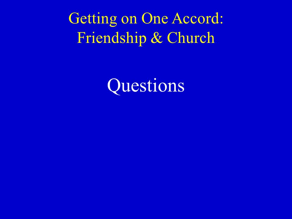 Getting on One Accord: Friendship & Church Questions