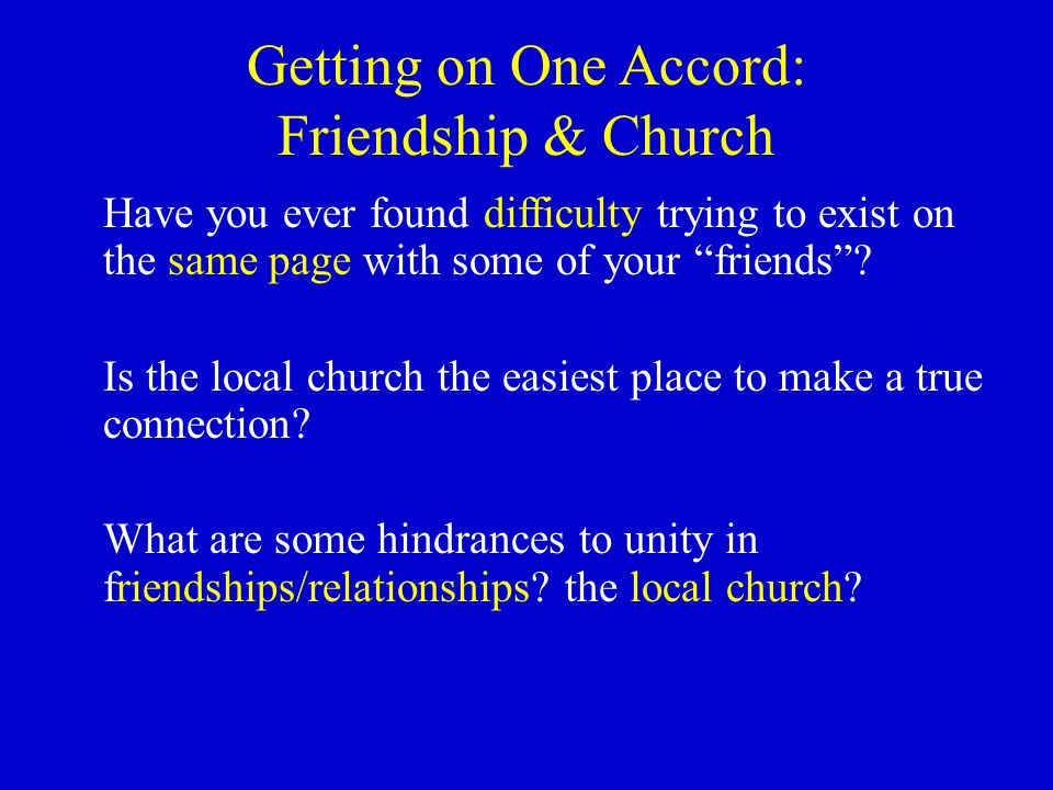 "Getting on One Accord: Friendship & Church Have you ever found difficulty trying to exist on the same page with some of your ""friends""? Is the local c"
