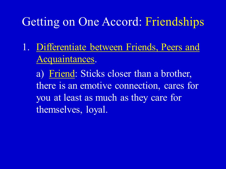 Getting on One Accord: Friendships b) Peer: There is some common interest, but usually unifying factor is the group, not the individual.