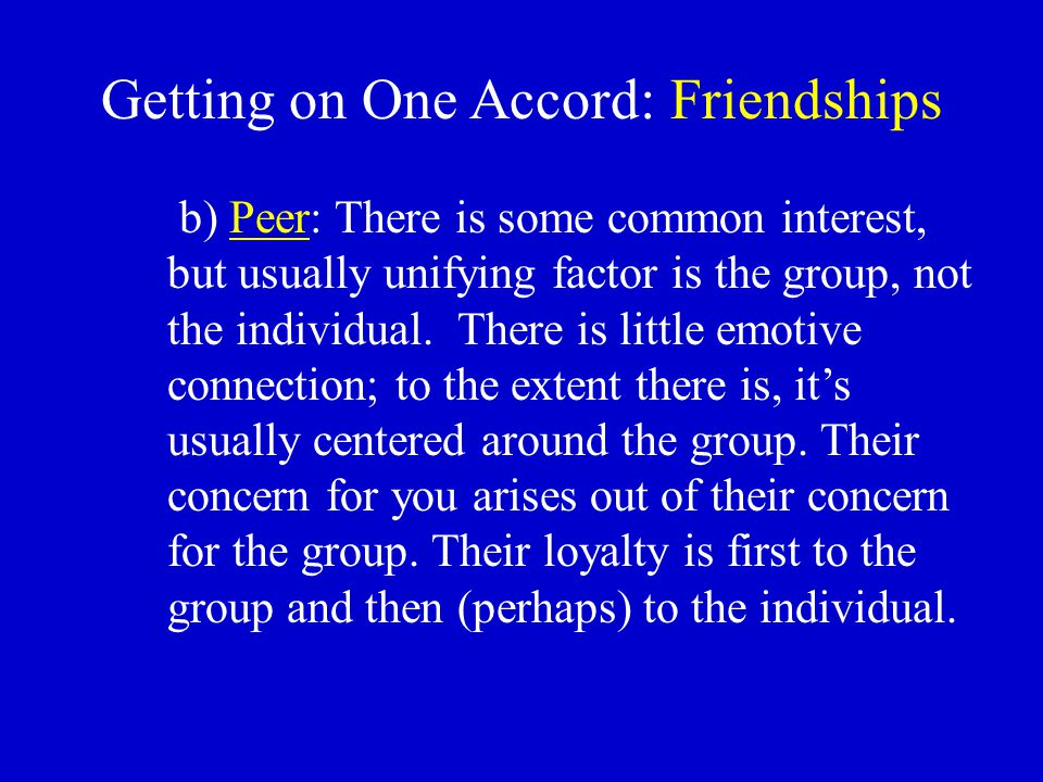 Getting on One Accord: Friendships c) Acquaintance: This is the crowd. No commitment to you or the group.