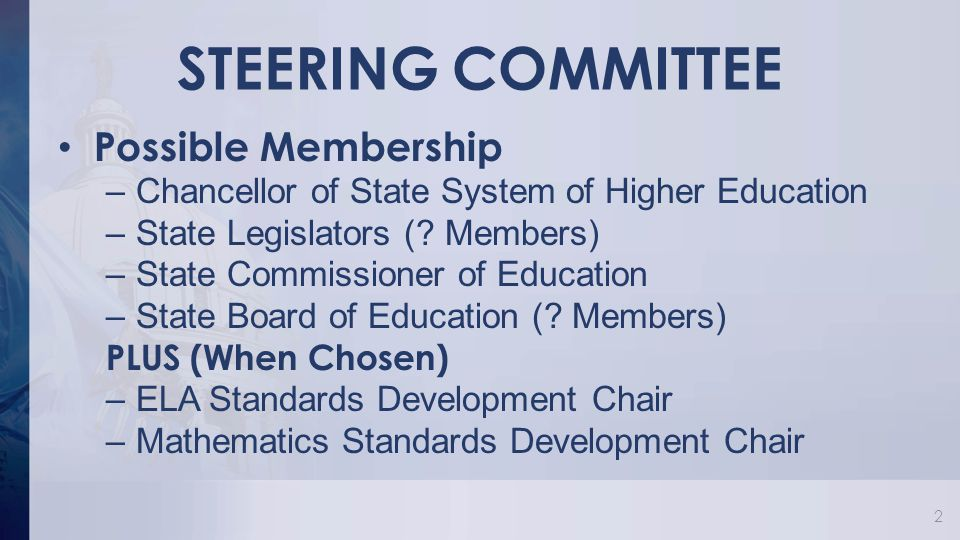 STEERING COMMITTEE Possible Membership –Chancellor of State System of Higher Education –State Legislators (.