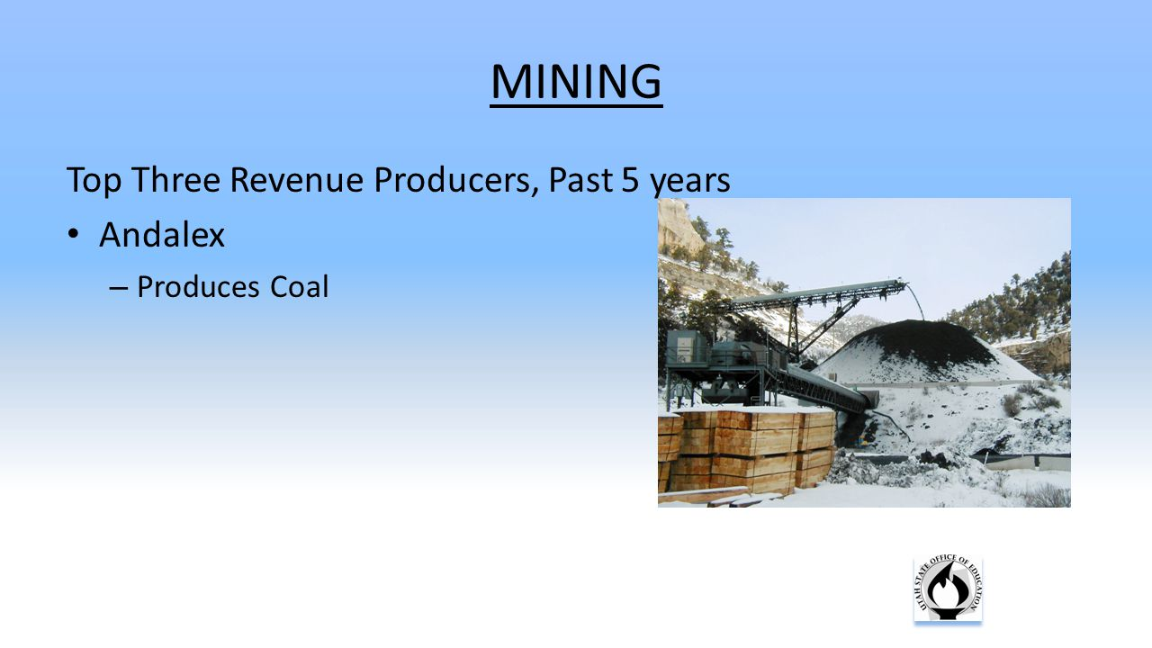 MINING Top Three Revenue Producers, Past 5 years Andalex – Produces Coal