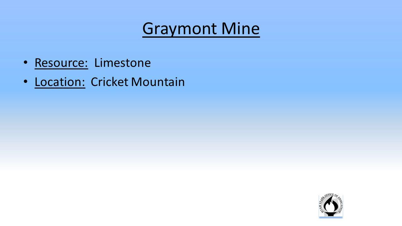 Graymont Mine Resource: Limestone Location: Cricket Mountain