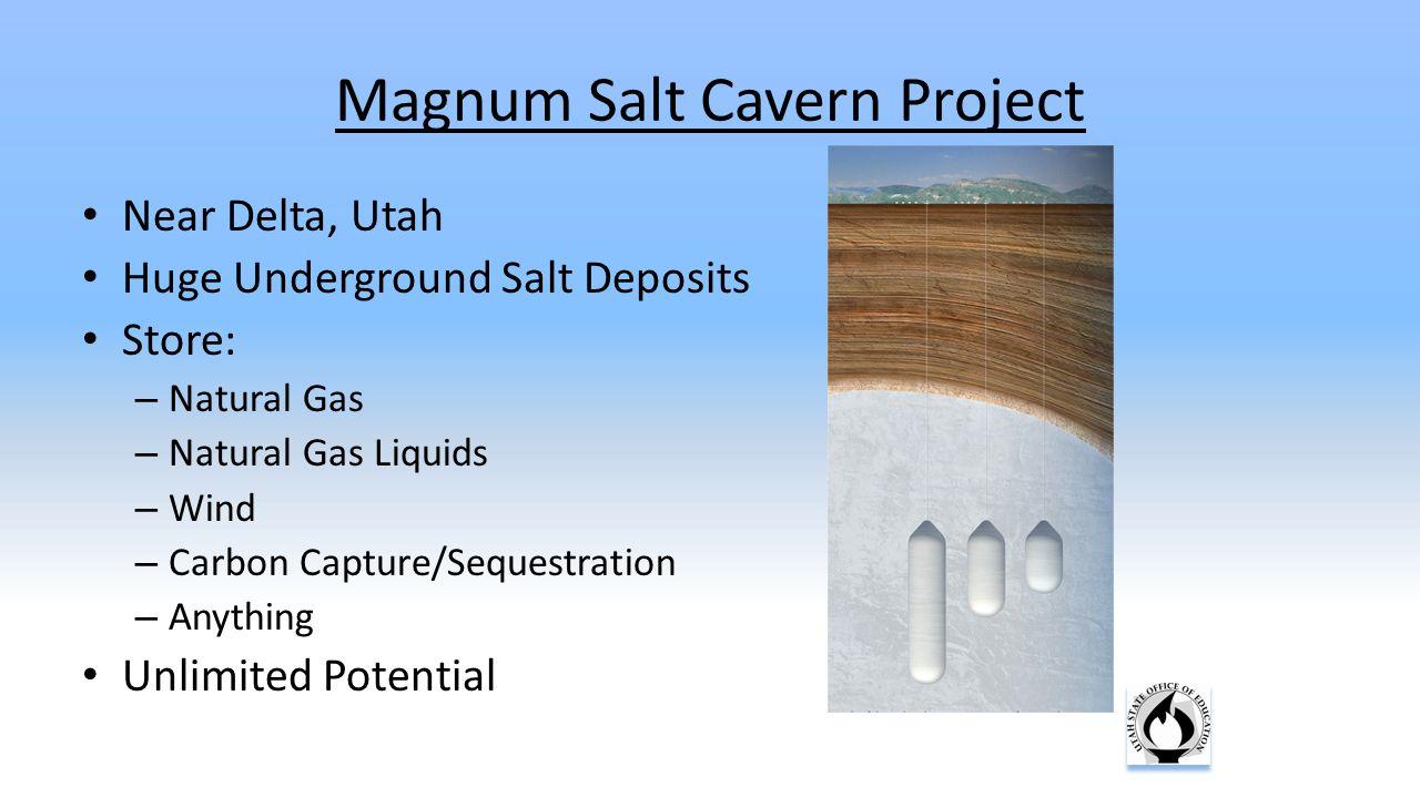 Near Delta, Utah Huge Underground Salt Deposits Store: – Natural Gas – Natural Gas Liquids – Wind – Carbon Capture/Sequestration – Anything Unlimited