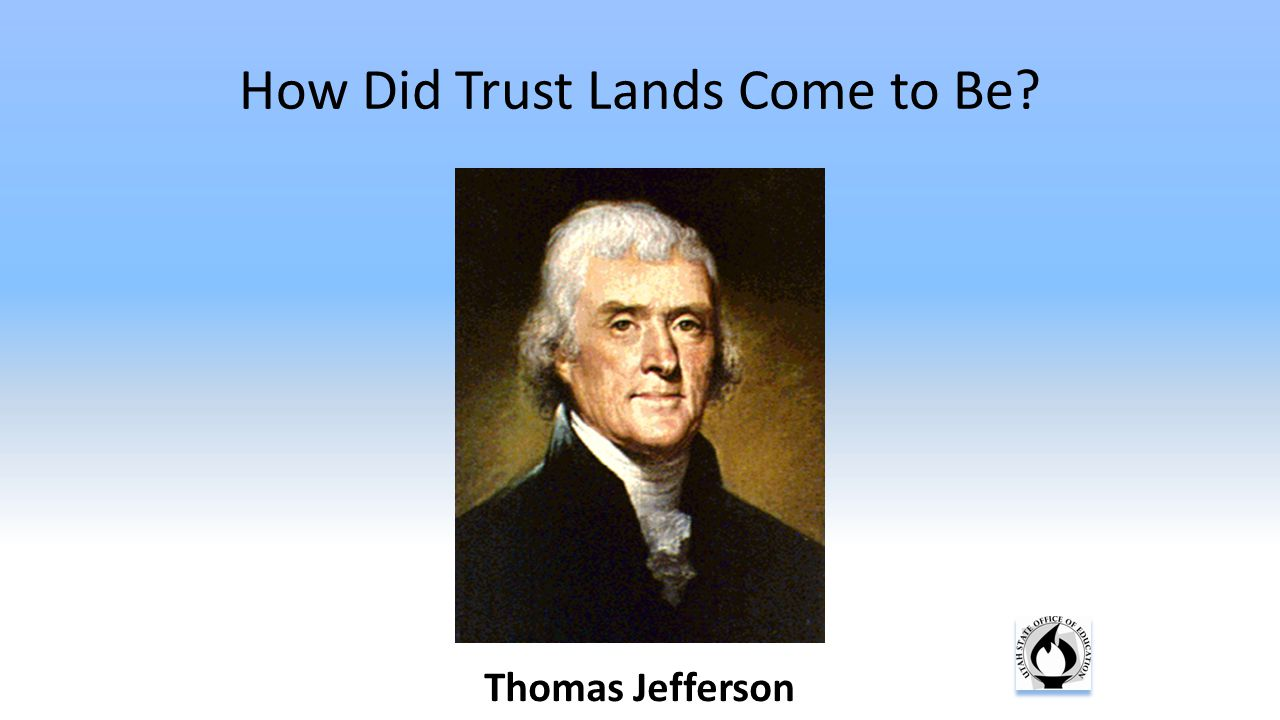 How Did Trust Lands Come to Be? Thomas Jefferson