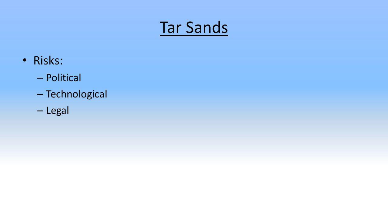 Tar Sands Risks: – Political – Technological – Legal