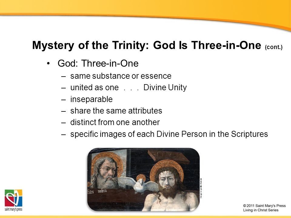 Mystery of the Trinity: God Is Three-in-One (cont.) God: Three-in-One –same substance or essence –united as one...