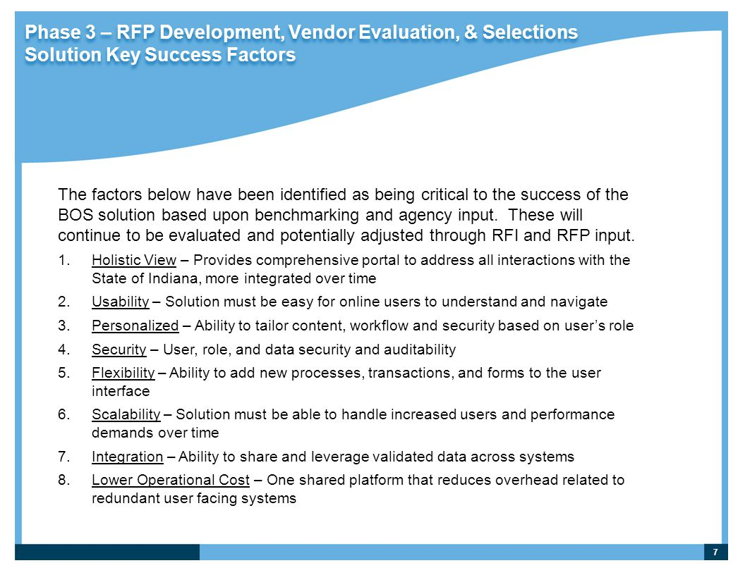 7 Phase 3 – RFP Development, Vendor Evaluation, & Selections Solution Key Success Factors The factors below have been identified as being critical to the success of the BOS solution based upon benchmarking and agency input.