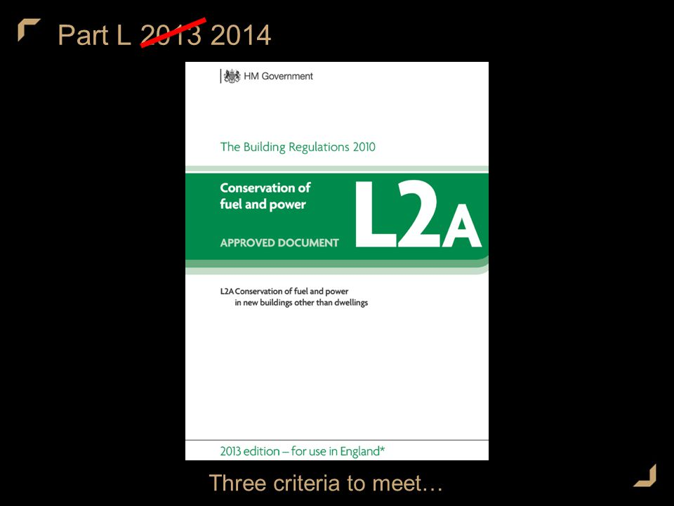 Part L 2013 2014 Three criteria to meet…