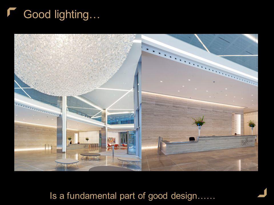 Good lighting… Is a fundamental part of good design……