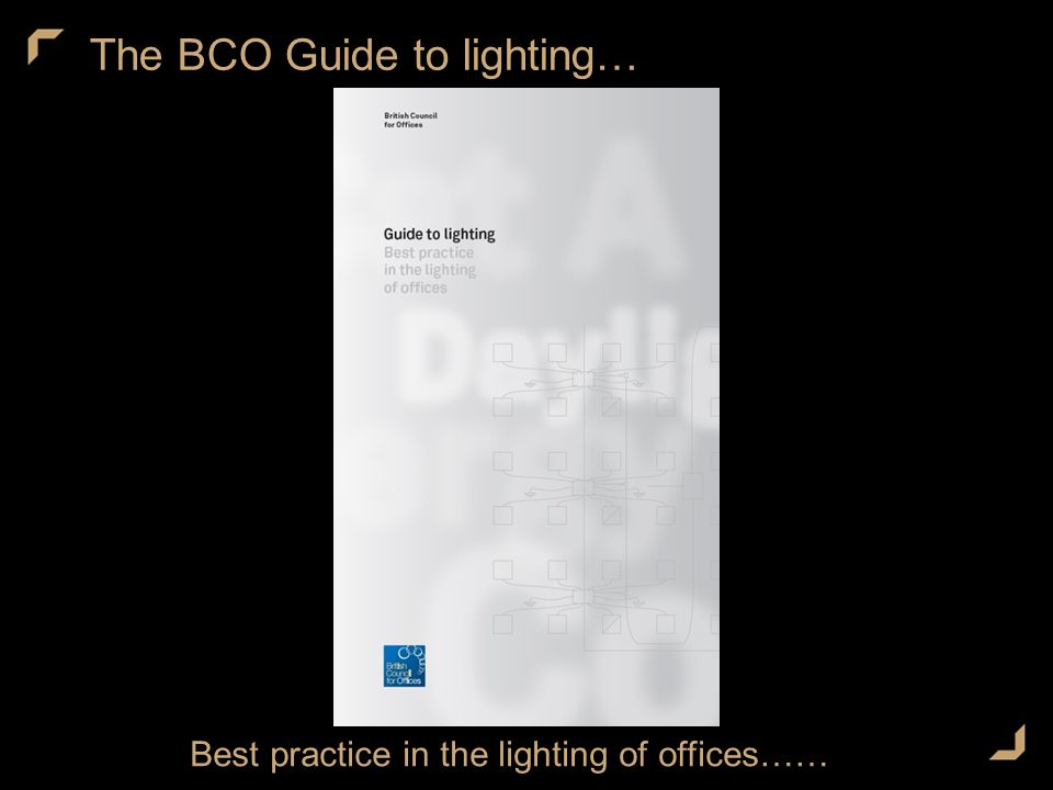 The BCO Guide to lighting… Best practice in the lighting of offices……