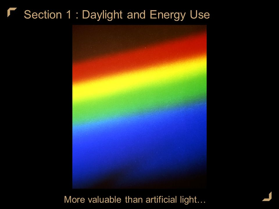 Section 1 : Daylight and Energy Use More valuable than artificial light…