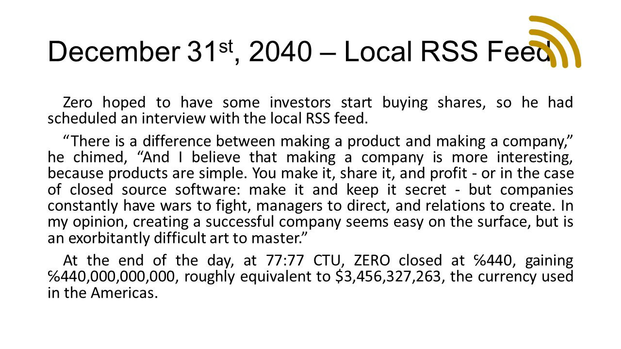 December 31 st, 2040 – Local RSS Feed Zero hoped to have some investors start buying shares, so he had scheduled an interview with the local RSS feed.