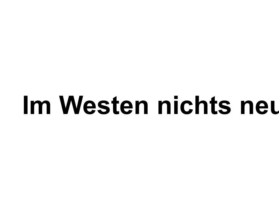 Im Westen nichts neues.