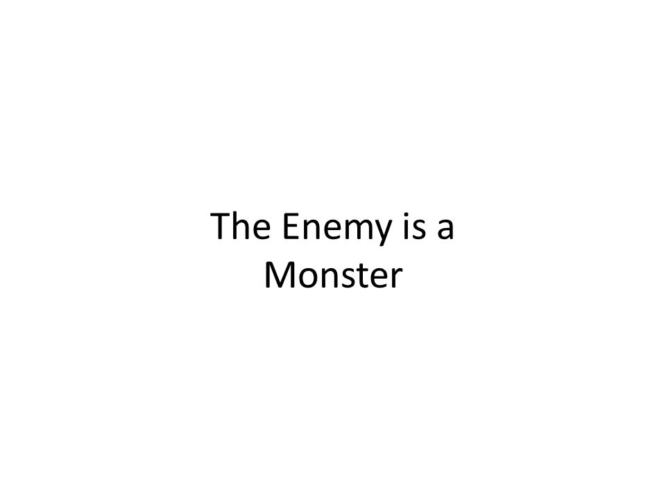 The Enemy is a Monster