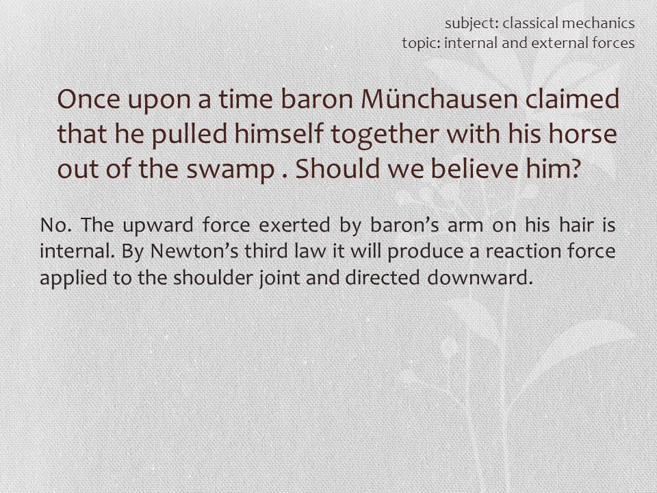 subject: classical mechanics topic: internal and external forces Once upon a time baron Münchausen claimed that he pulled himself together with his ho