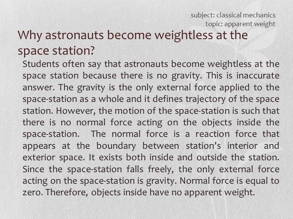 Why astronauts become weightless at the space station? subject: classical mechanics topic: apparent weight Students often say that astronauts become w