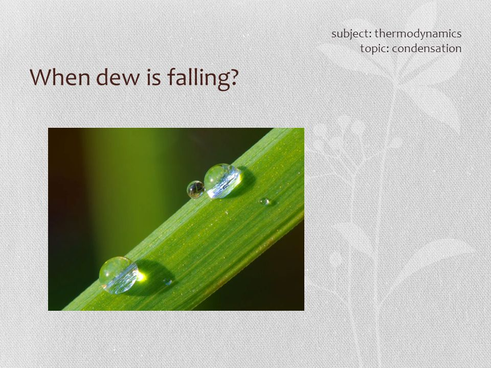 When dew is falling? subject: thermodynamics topic: condensation
