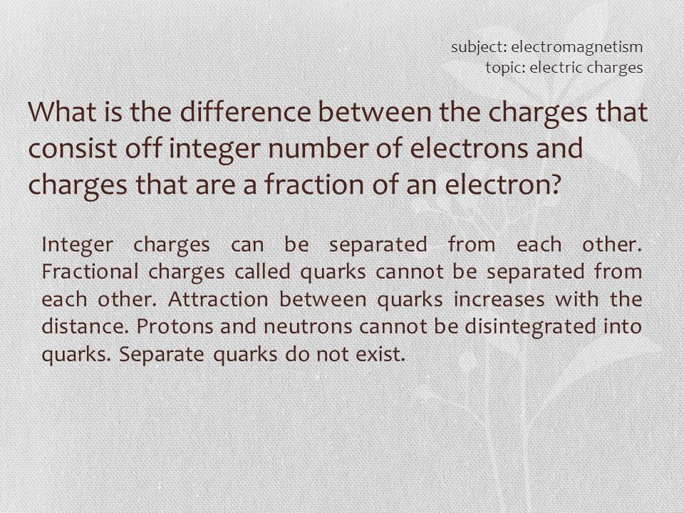 What is the difference between the charges that consist off integer number of electrons and charges that are a fraction of an electron? subject: elect
