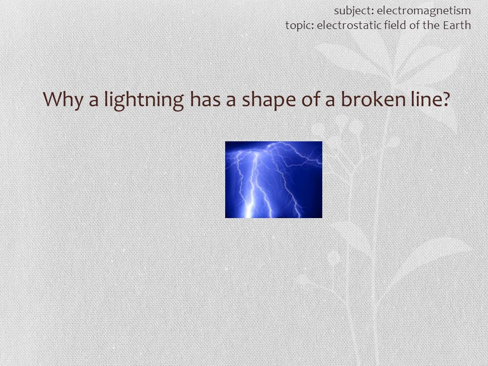 Why a lightning has a shape of a broken line? subject: electromagnetism topic: electrostatic field of the Earth
