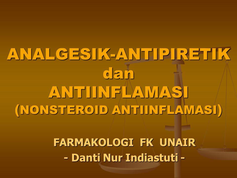 ANALGESIK-ANTIPIRETIK dan ANTIINFLAMASI ( NONSTEROID ANTIINFLAMASI ) FARMAKOLOGI FK UNAIR - Danti Nur Indiastuti -