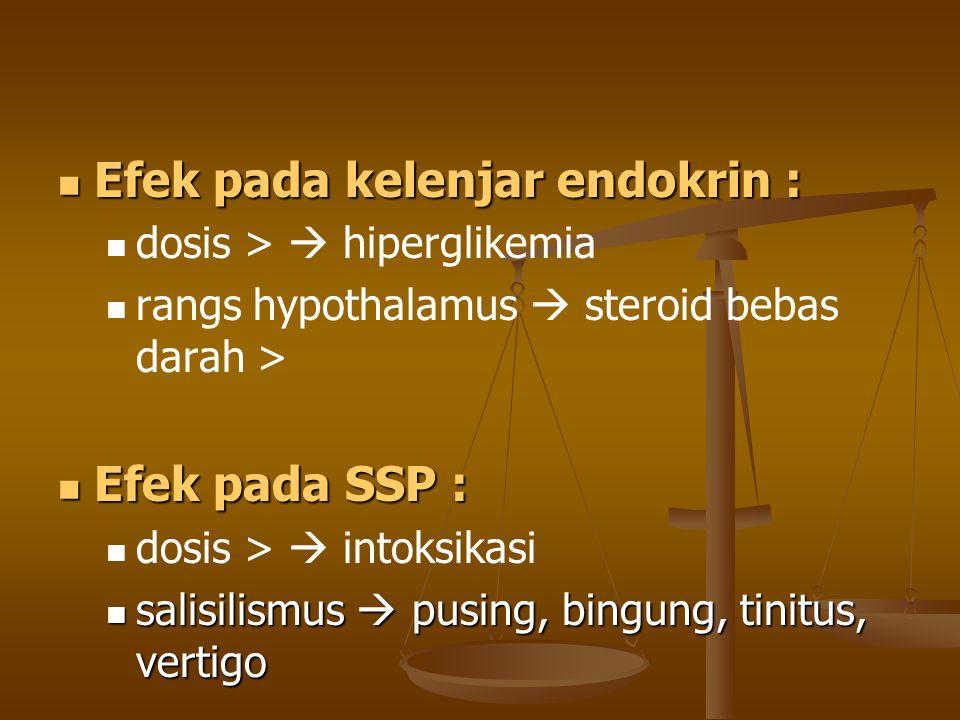 Efek pada kelenjar endokrin : Efek pada kelenjar endokrin : dosis >  hiperglikemia rangs hypothalamus  steroid bebas darah > Efek pada SSP : Efek pa