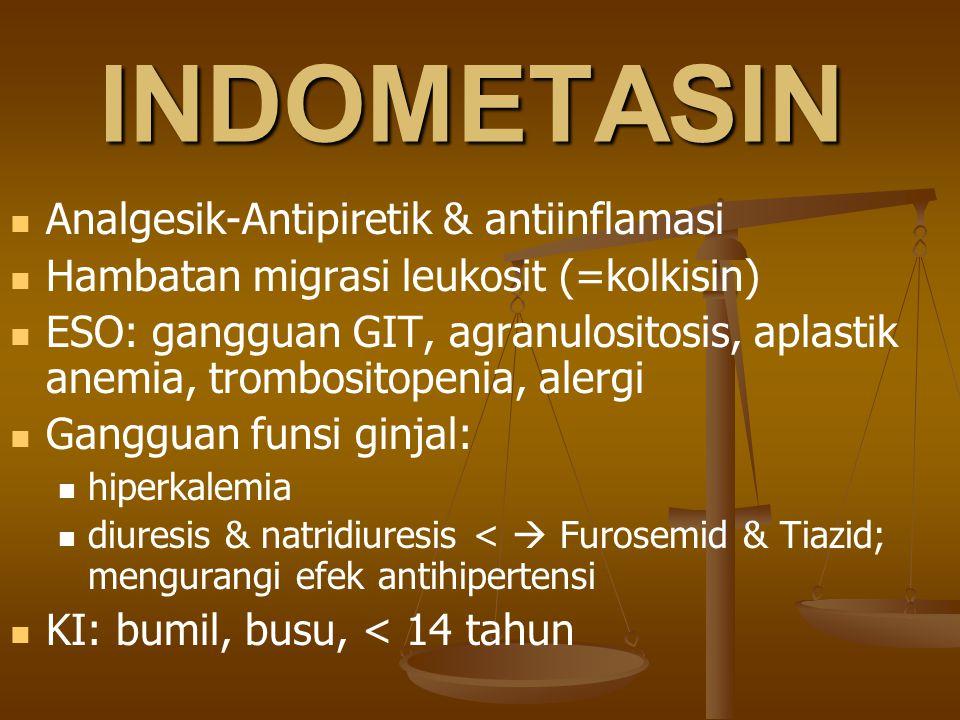 INDOMETASIN Analgesik-Antipiretik & antiinflamasi Hambatan migrasi leukosit (=kolkisin) ESO: gangguan GIT, agranulositosis, aplastik anemia, trombosit