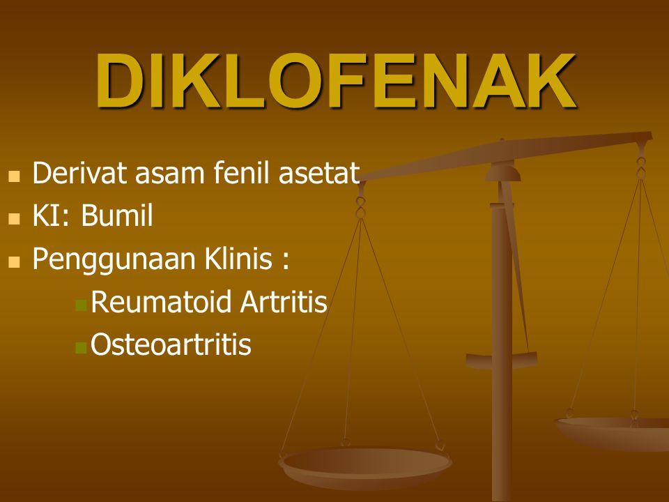 DIKLOFENAK Derivat asam fenil asetat KI: Bumil Penggunaan Klinis : Reumatoid Artritis Osteoartritis
