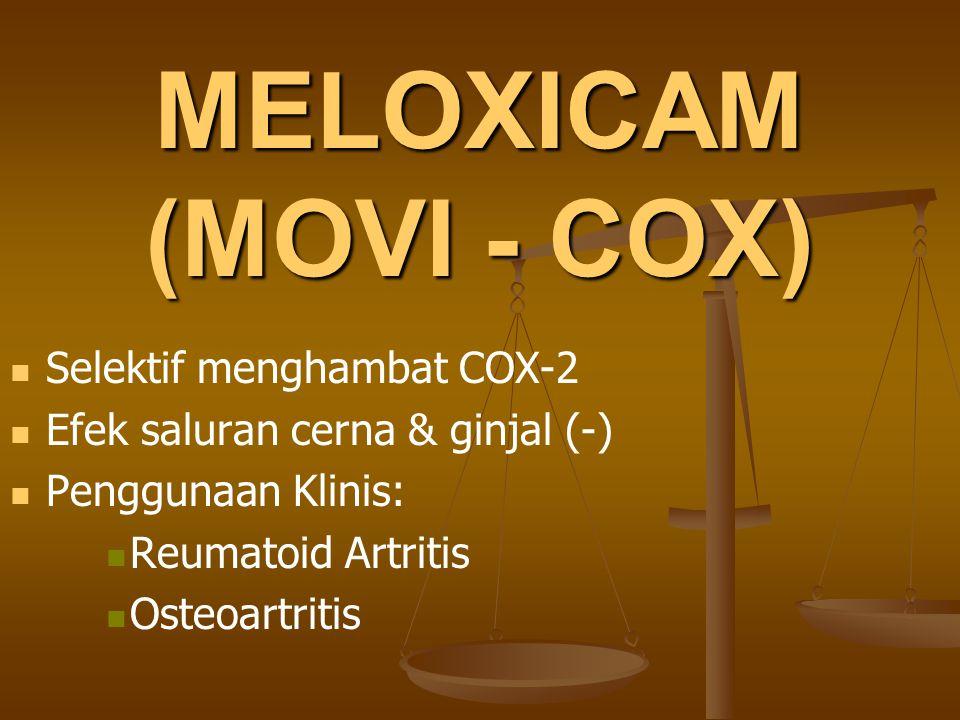 MELOXICAM (MOVI - COX) Selektif menghambat COX-2 Efek saluran cerna & ginjal (-) Penggunaan Klinis: Reumatoid Artritis Osteoartritis