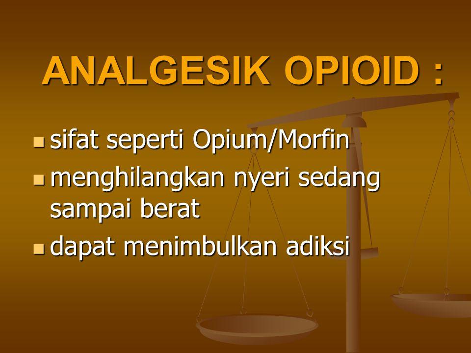 ANALGESIK OPIOID : sifat seperti Opium/Morfin sifat seperti Opium/Morfin menghilangkan nyeri sedang sampai berat menghilangkan nyeri sedang sampai ber