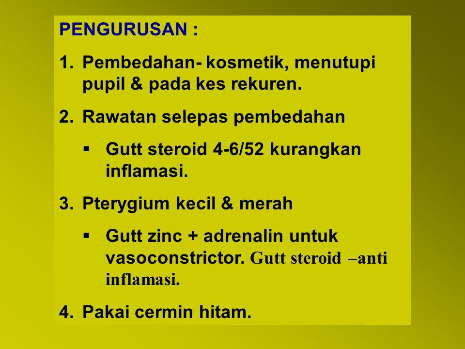 PENGURUSAN : 1.Pembedahan- kosmetik, menutupi pupil & pada kes rekuren. 2.Rawatan selepas pembedahan  Gutt steroid 4-6/52 kurangkan inflamasi. 3.Pter