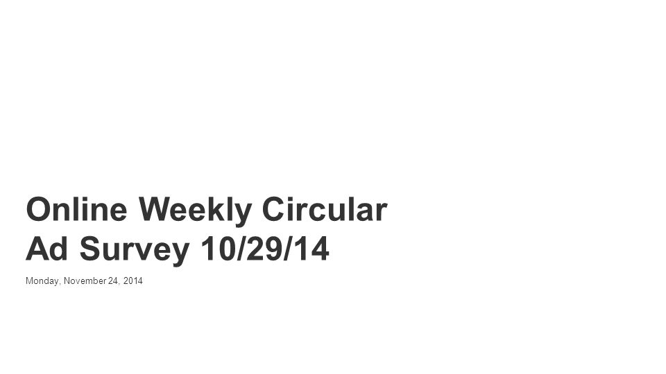 Powered by Online Weekly Circular Ad Survey 10/29/14 Monday, November 24, 2014