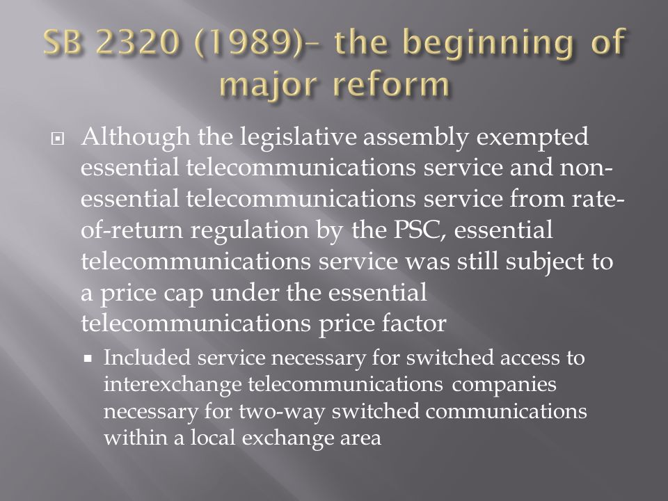  Additional reforms enacted by Legislature:  HB 1459 (1995): increased the size of a telecommunications company not requiring PSC regulation from 3,000 to 8,000 subscribers
