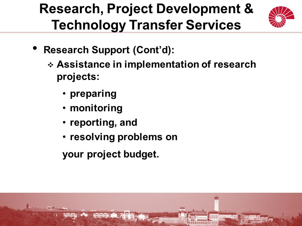 Research Support (Cont'd):  Assistance in implementation of research projects: preparing monitoring reporting, and resolving problems on your project budget.