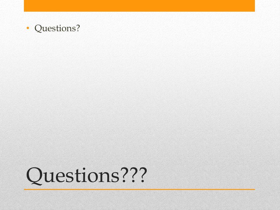 Questions??? Questions?