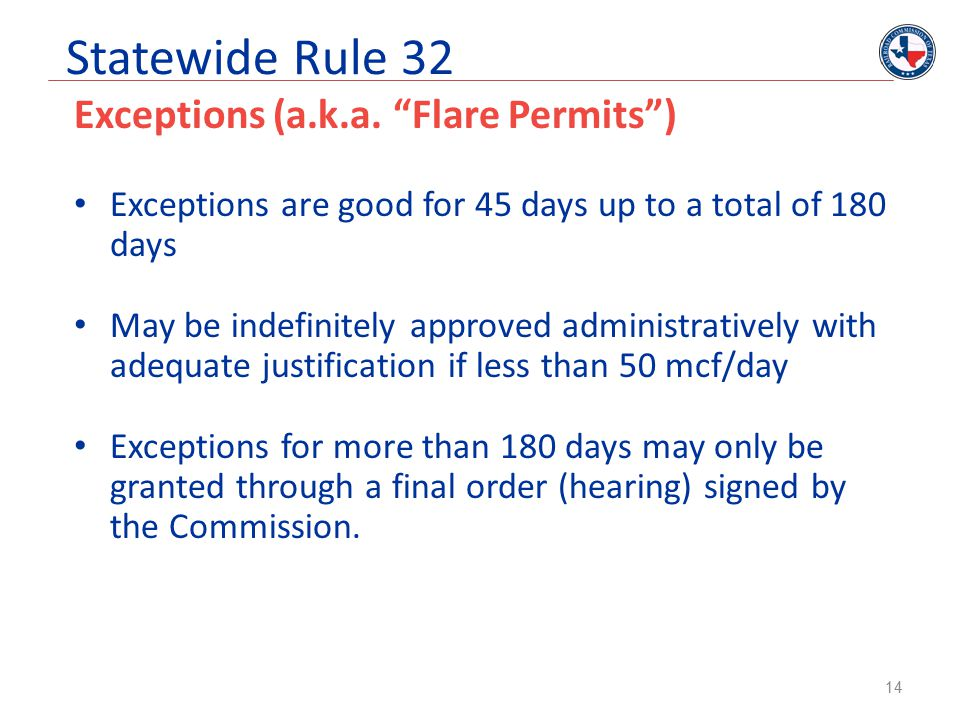 """Statewide Rule 32 Exceptions (a.k.a. """"Flare Permits"""") Exceptions are good for 45 days up to a total of 180 days May be indefinitely approved administr"""