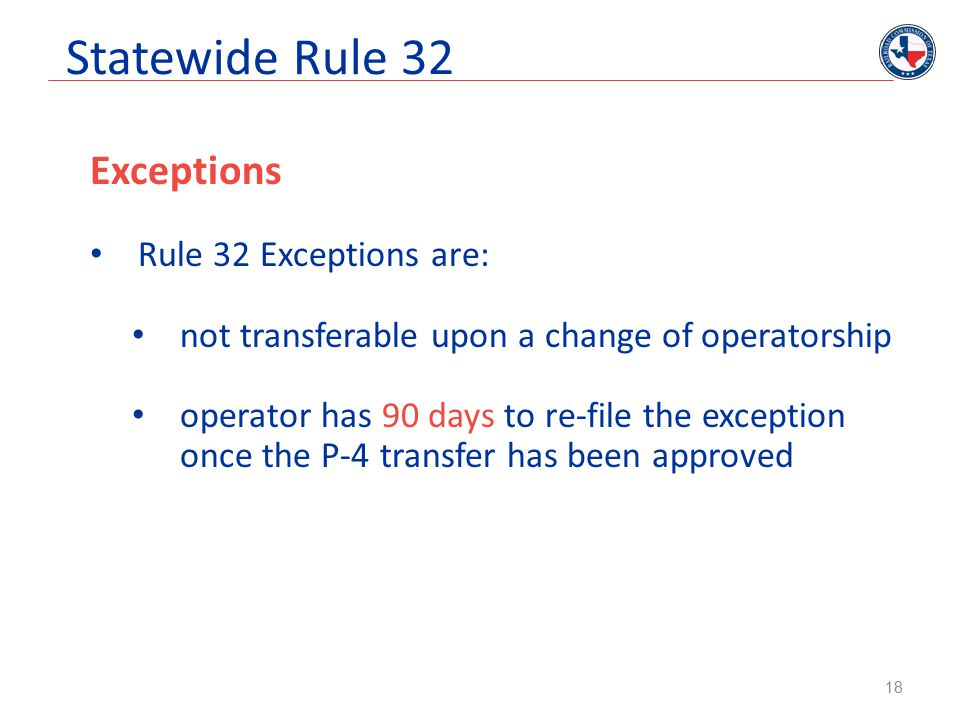 Statewide Rule 32 Exceptions Rule 32 Exceptions are: not transferable upon a change of operatorship operator has 90 days to re-file the exception once