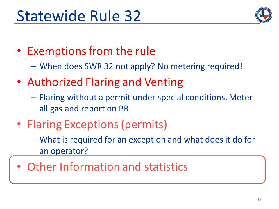 Statewide Rule 32 Exemptions from the rule – When does SWR 32 not apply? No metering required! Authorized Flaring and Venting – Flaring without a perm