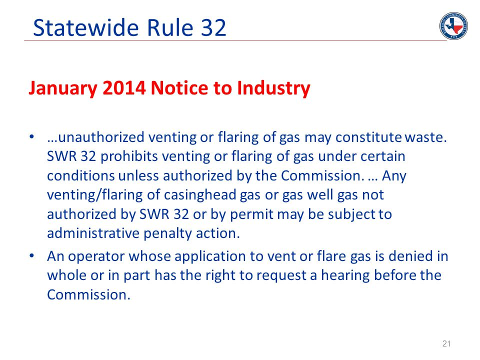 Statewide Rule 32 January 2014 Notice to Industry …unauthorized venting or flaring of gas may constitute waste. SWR 32 prohibits venting or flaring of