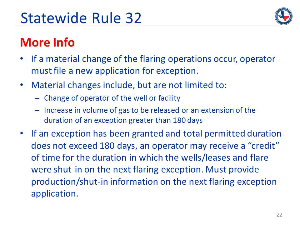 More Info If a material change of the flaring operations occur, operator must file a new application for exception. Material changes include, but are