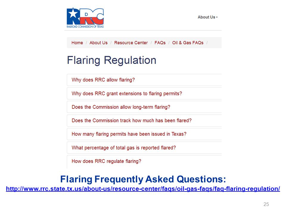 Flaring Frequently Asked Questions: http://www.rrc.state.tx.us/about-us/resource-center/faqs/oil-gas-faqs/faq-flaring-regulation/ 25