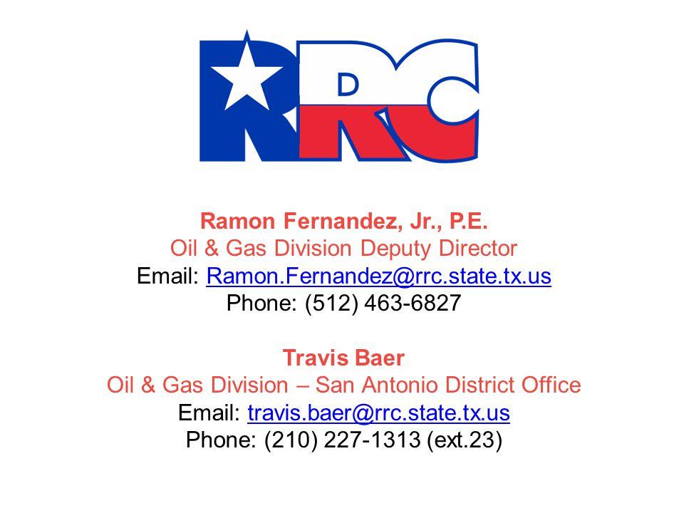 27 Ramon Fernandez, Jr., P.E. Oil & Gas Division Deputy Director Email: Ramon.Fernandez@rrc.state.tx.usRamon.Fernandez@rrc.state.tx.us Phone: (512) 46