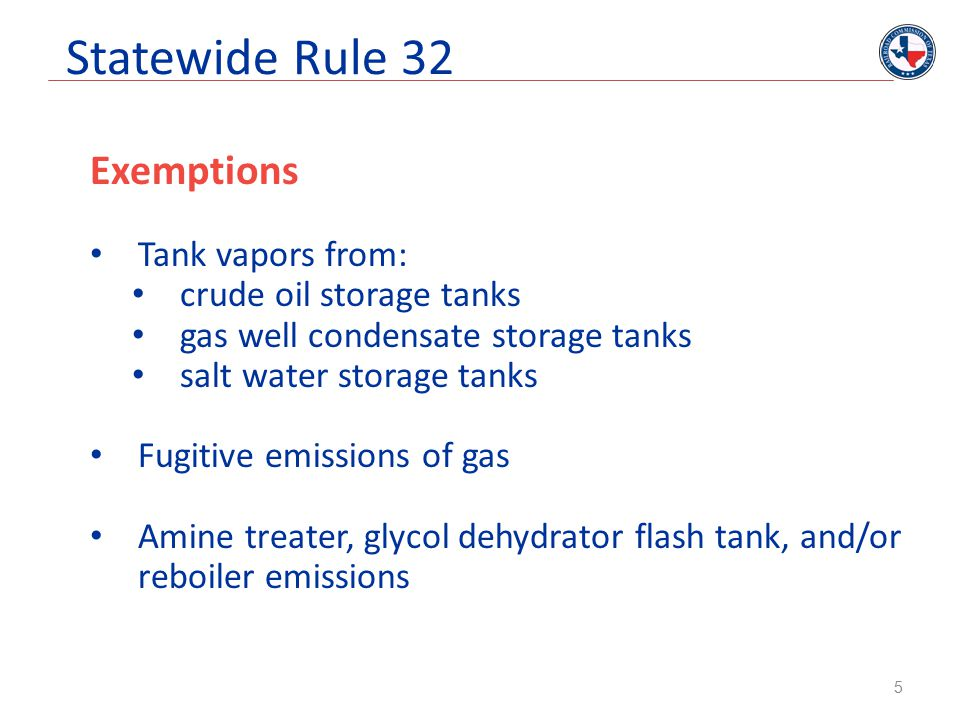 Statewide Rule 32 Exemptions Tank vapors from: crude oil storage tanks gas well condensate storage tanks salt water storage tanks Fugitive emissions o