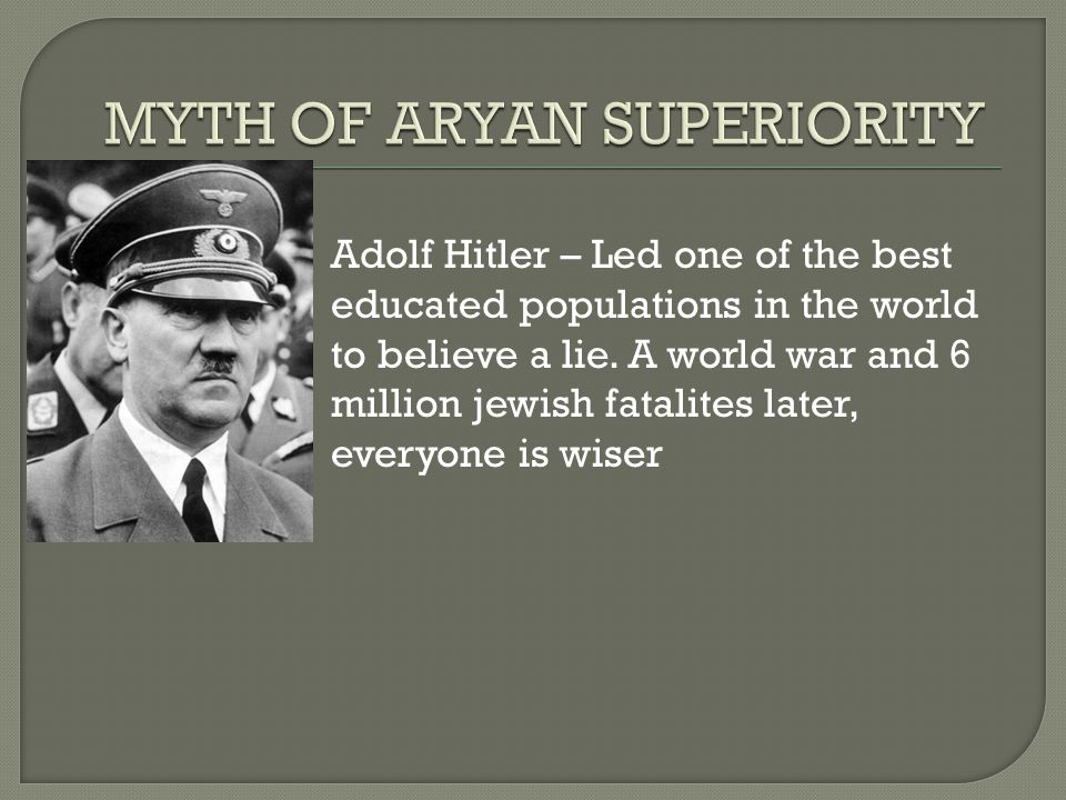 Adolf Hitler – Led one of the best educated populations in the world to believe a lie. A world war and 6 million jewish fatalites later, everyone is w